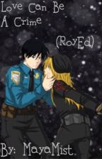 Love Can Be A Crime (Cop!Roy X Criminal!Ed) by MayaMist