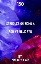 150 struggles of being. A red vs blue fan by minecr73376