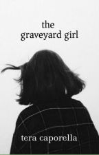The Graveyard Girl |✔️| by teraCANread