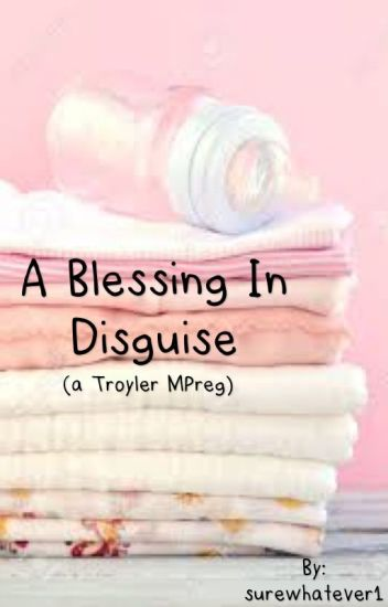 Blessing in Disguise (Troyler MPreg)