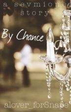 By Chance by alover_forSnape