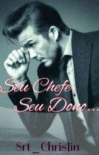 Seu Chefe,Seu Dono... by Paula_Chrislim