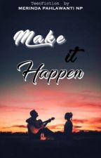 Make It Happen [COMPLETE] by mrindapnp