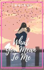 What You Mean To Me (COMPLETED) by LeaGinne