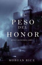 El Peso del Honor (Reyes Y Hechiceros-Libro 3) by ArmysFly