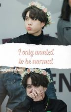 I Only Wanted To Be Normal || Yugyeom ☁ by StopLookingAtStars