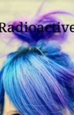 Radioactive by ghostgirl14