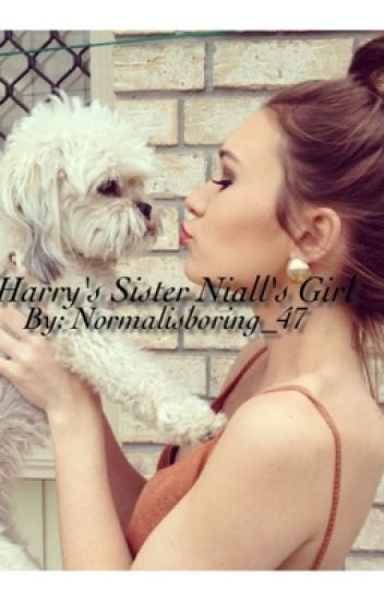 Harry's sister Niall's girl (Niall Horan fan fic){EDITING}