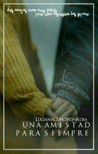 Una amistad para siempre by LucianaConcepcinRosa