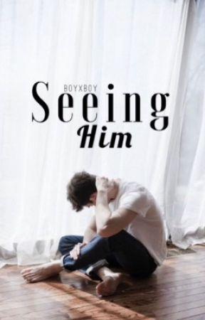 Seeing Him: BoyxBoy ✔️ by -teenagefantasy