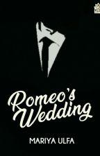 [3] Romeo's Wedding (Lengkap)  by MariyaUlfa139