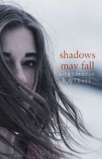 Shadows May Fall by annemariehartnett