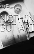 Nothin But Art by Ezmer15garcia