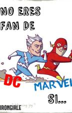 No Eres Fan De DC/Marvel Si... by IronGirlE