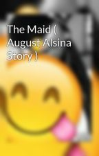 The Maid ( August Alsina Story ) by BrittanyyRogerss