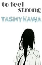 EDITING RN>>>>To Feel Strong [HaikyuuxOC] by tashykawa