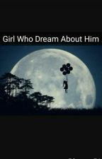 GIRL Who Dream About HIM  by BhavyaRL