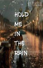 Hold me in the rain by Diksha241