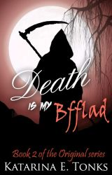 Death Is My BFFLAD (Book two) by katrocks247