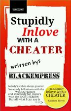 Stupidly Inlove With A Cheater by _BlackEmpress_