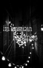 i'm american i promise by reallyawkwardbecca