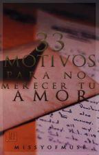 33 Motivos para no merecer tu amor by MissyofMuse