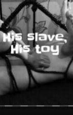 His Slave, His Toy. by SubAleena