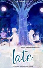 Late by Chinta593septiani