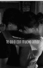 Te odio con mucho amor by LAML26