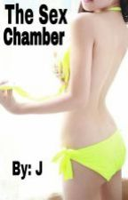 The Sex Chamber [18+ only]  by J_SexWriter
