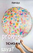 Promise Dengan Saya? [SLOW UPDATE] by Aieralys