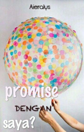 Promise Dengan Saya? [SLOW UPDATE]