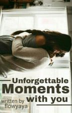 Unforgettable Moments With You by flowyaya