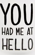 You had me at hello by TheGuyFromNever1and