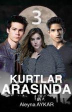 Kurtlar Arasında (3. Kitap) by ALEYNA_BEYaz