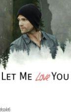 Let Me Love You (Sam Winchester X Reader) by alovelyflower