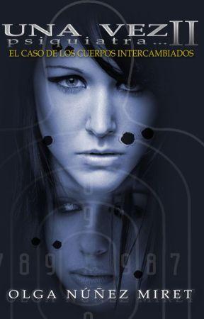 Una vez psiquiatra 2.... El caso de los cuerpos intercambiados  by OlgaNM