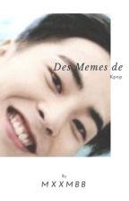 Des memes de Kpop by MXXMBB