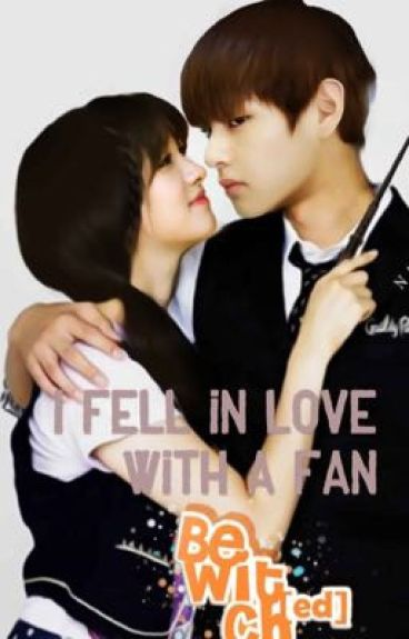 """ I fell in LOVE with a FAN "" [ COMPLETED ]"