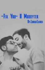 -Fix You- || Murrytek by LookatLaura_