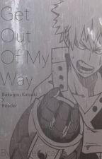 You're in the way (Katsuki Bakugou x reader) being rewritten by Dweebycake
