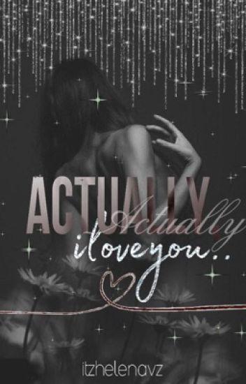 Actually, I Love You
