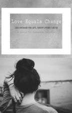 Love Equals Change {On Hold} by eliilangley