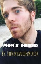 Mom's Friend (Shane Dawson X Reader) by TheNerdanionMirror