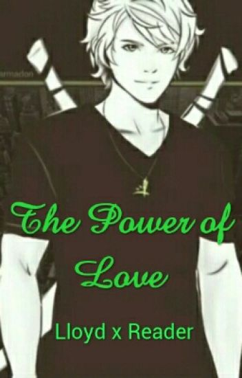 The Power Of Love (Lloyd X Reader)
