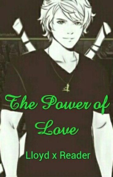 The Power Of Love (Lloyd X Reader)