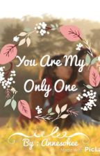 You Are My Only One (EDITING) by Dallelioness