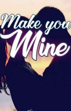Make You Mine by giercelove