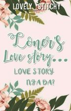 Loner's Love Story: Love Story Nga Ba? by lovely_stitchy
