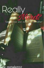 Really Nerd? by marylu2003